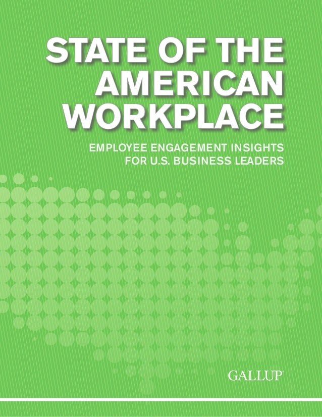 EMPLOYEE ENGAGEMENT INSIGHTS FOR U.S. BUSINESS LEADERS STATE OF THE AMERICAN WORKPLACE