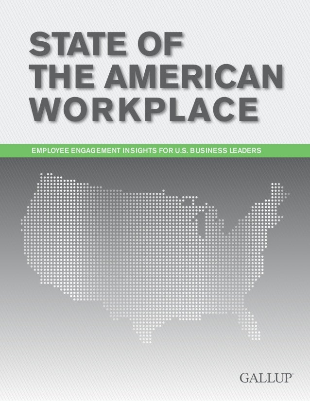 STATE OF THE AMERICAN WORKPLACE EMPLOYEE ENGAGEMENT INSIGHTS FOR U.S. BUSINESS LEADERS