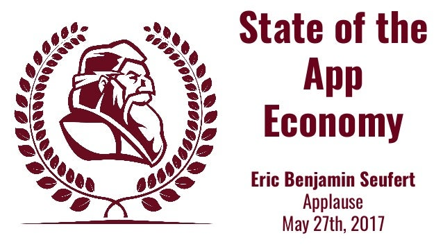 State of the App Economy Eric Benjamin Seufert Applause May 27th, 2017