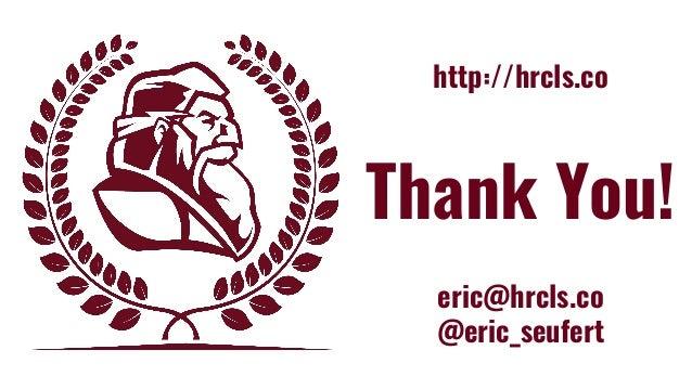 http://hrcls.co eric@hrcls.co @eric_seufert Thank You!