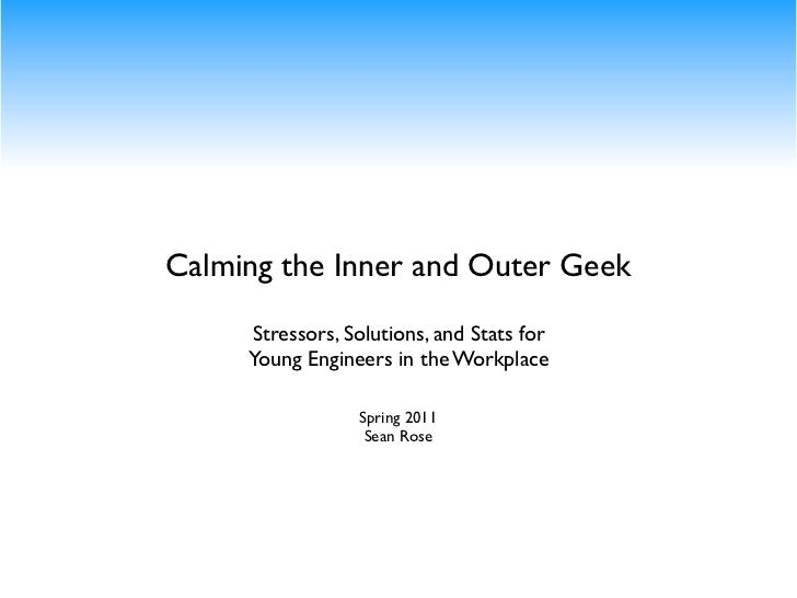 Calming the Inner and Outer Geek     Stressors, Solutions, and Stats for     Young Engineers in the Workplace             ...