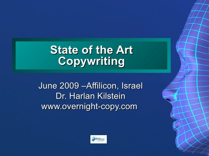 State of the Art Copywriting June 2009 –Affilicon, Israel Dr. Harlan Kilstein www.overnight-copy.com