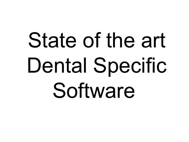 State of the art Dental Specific Software