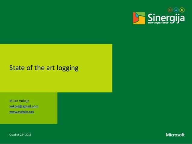 State of the art logging  Milan Vukoje vukoje@gmail.com www.vukoje.net  October 23rd 2013