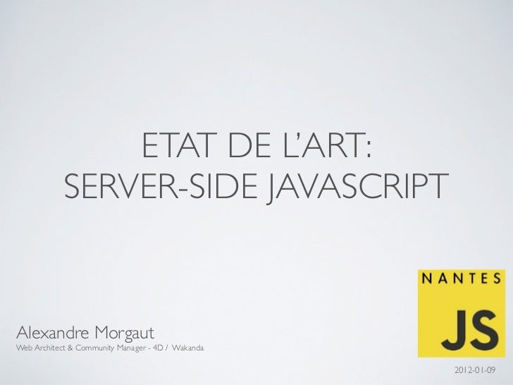 ETAT DE L'ART:            SERVER-SIDE JAVASCRIPTAlexandre MorgautWeb Architect & Community Manager - 4D / Wakanda         ...