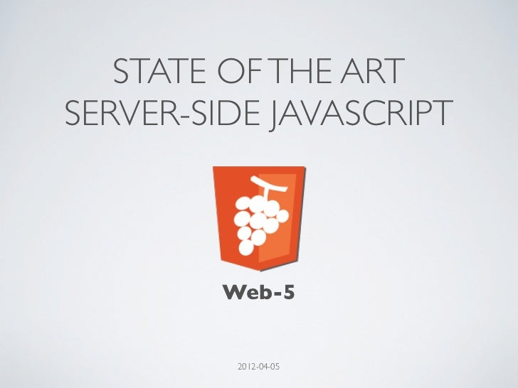 STATE OF THE ARTSERVER-SIDE JAVASCRIPT        Web-5         2012-04-05