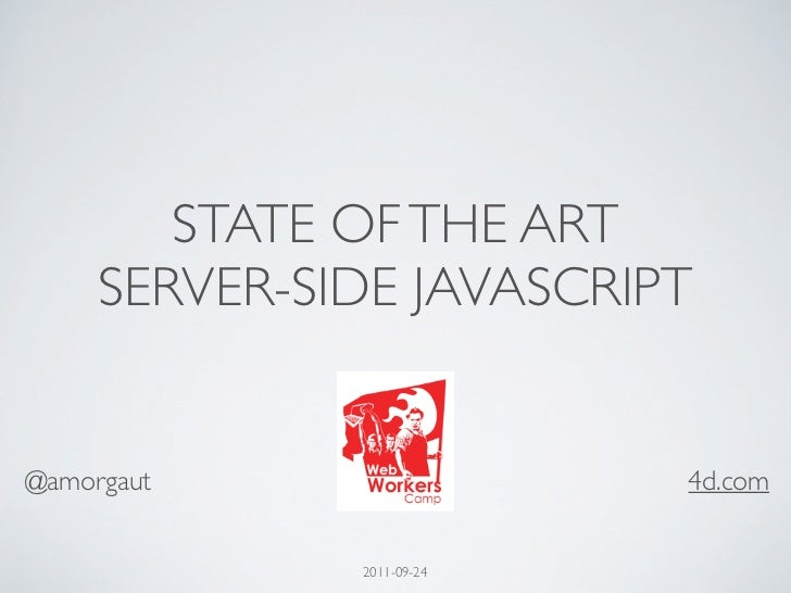 STATE OF THE ART     SERVER-SIDE JAVASCRIPT@amorgaut                  4d.com              2011-09-24