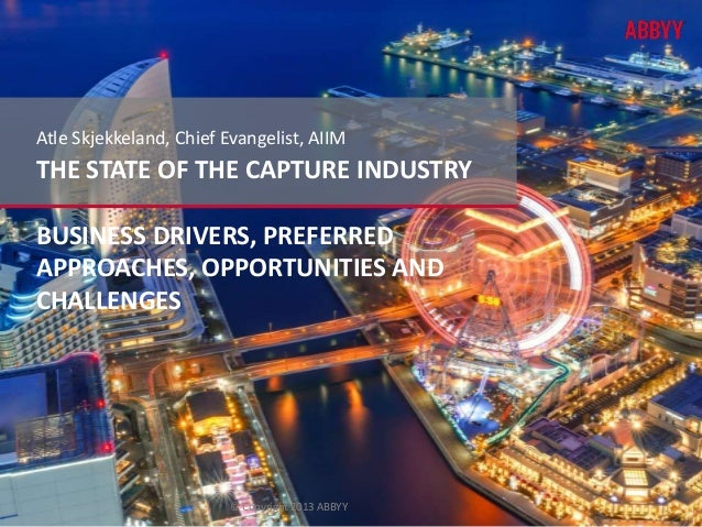Atle Skjekkeland, Chief Evangelist, AIIM  THE STATE OF THE CAPTURE INDUSTRY  BUSINESS DRIVERS, PREFERRED  APPROACHES, OPPO...