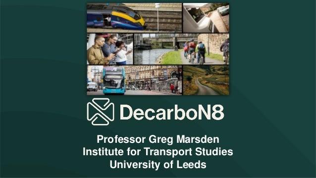 Professor Greg Marsden Institute for Transport Studies University of Leeds