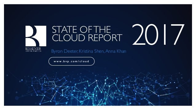 STATE OFTHE CLOUD REPORT 2017Byron Deeter, Kristina Shen,Anna Khan w w w . b v p . c o m / c l o u d