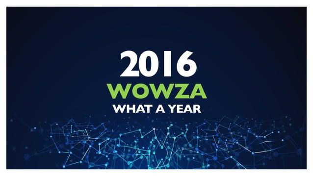 2016 WOWZA WHAT A YEAR
