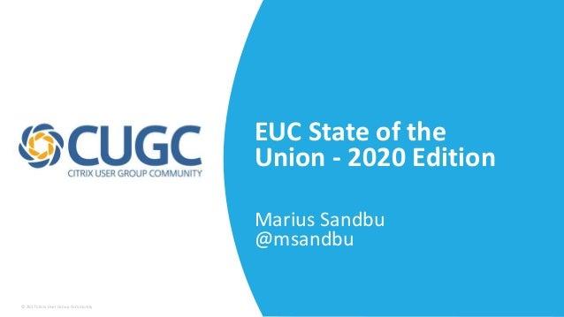 © 2017 Citrix User Group Community EUC State of the Union - 2020 Edition Marius Sandbu @msandbu