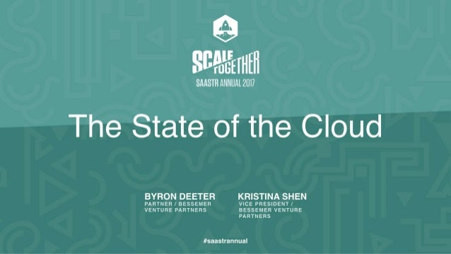 STATE OF THE CLOUD REPORT 2017Byron Deeter & Kristina Shen w w w . b v p . c o m / c l o u d Special Thanks to Anna Khan