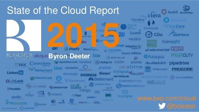 State of the Cloud Report 2015Byron Deeter www.bvp.com/cloud @bdeeter