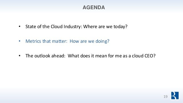 AGENDA • State of the Cloud Industry: Where are we today? • Metrics that matter: How are we doing? • The outlook ahead: Wh...
