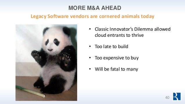 MORE M&A AHEAD 40 • Classic Innovator's Dilemma allowed cloud entrants to thrive • Too late to build • Too expensive to bu...