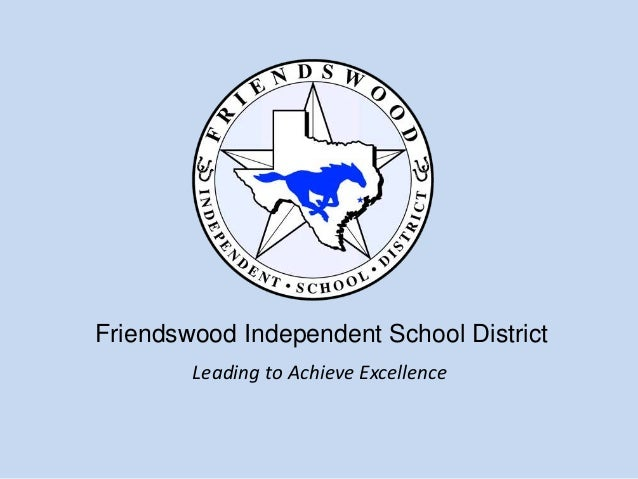 Friendswood Independent School District Leading to Achieve Excellence
