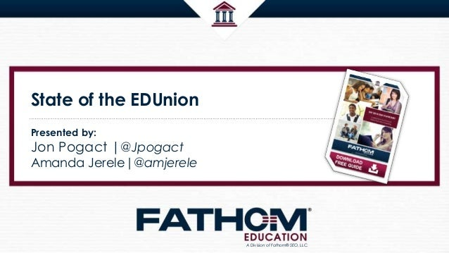 State of the EDUnion Presented by: Jon Pogact  @Jpogact Amanda Jerele @amjerele A Division of Fathom® SEO, LLC.