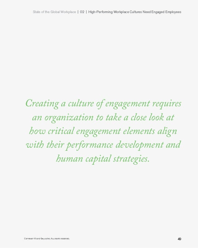 State of the Global Workplace 02   High-Performing Workplace Cultures Need Engaged Employees 49Copyright © 2017 Gallup...