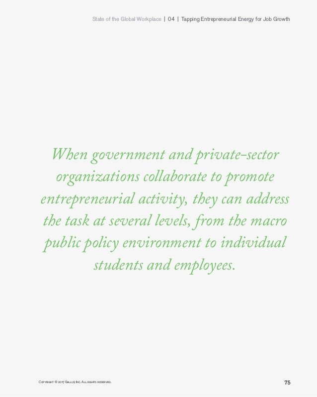 State of the Global Workplace 04   Tapping Entrepreneurial Energy for Job Growth 75Copyright © 2017 Gallup, Inc. All r...