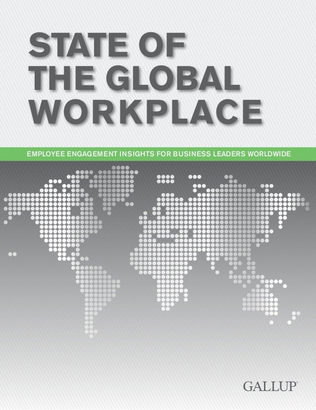 State of the Global Wor kplace Employee Engagement Insights for BUSINESS LEADERS WorldWIDE