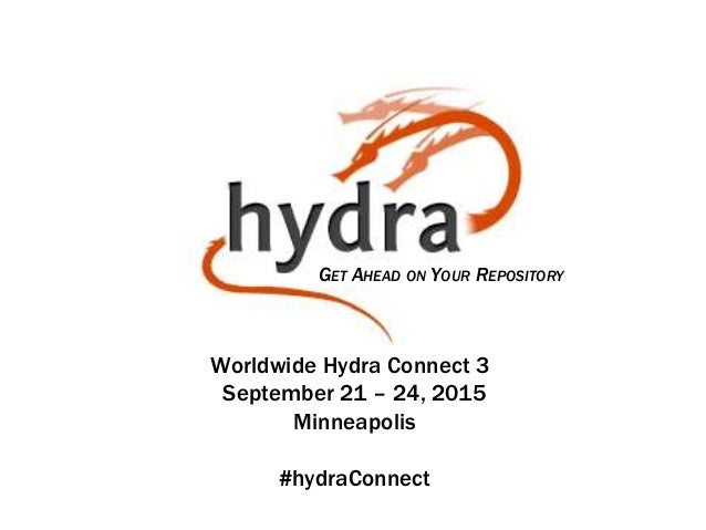 GET AHEAD ON YOUR REPOSITORY Worldwide Hydra Connect 3 September 21 – 24, 2015 Minneapolis #hydraConnect