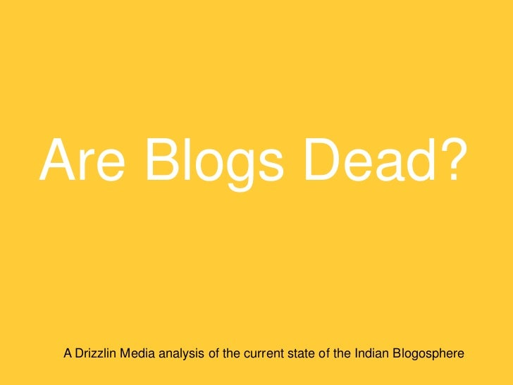 Are Blogs Dead?A Drizzlin Media analysis of the current state of the Indian Blogosphere