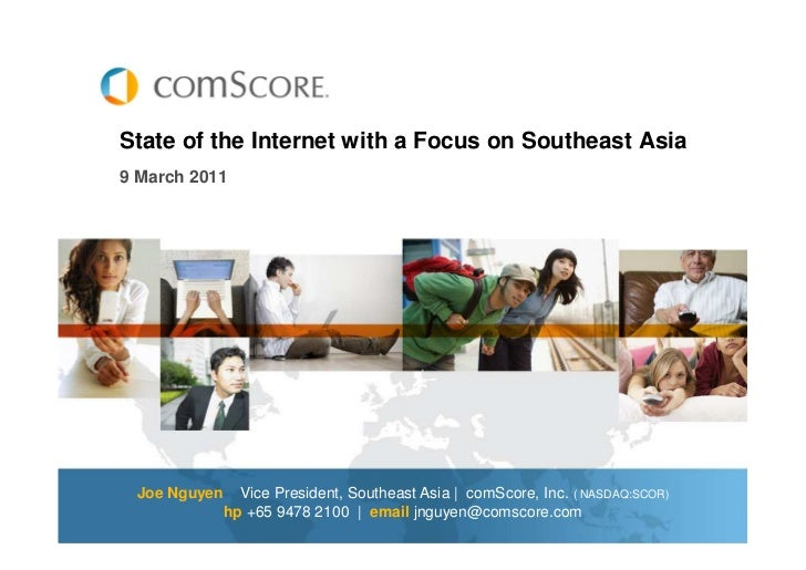 State of the Internet with a Focus on Southeast Asia9 March 2011 Joe Nguyen     Vice President, Southeast Asia | comScore,...