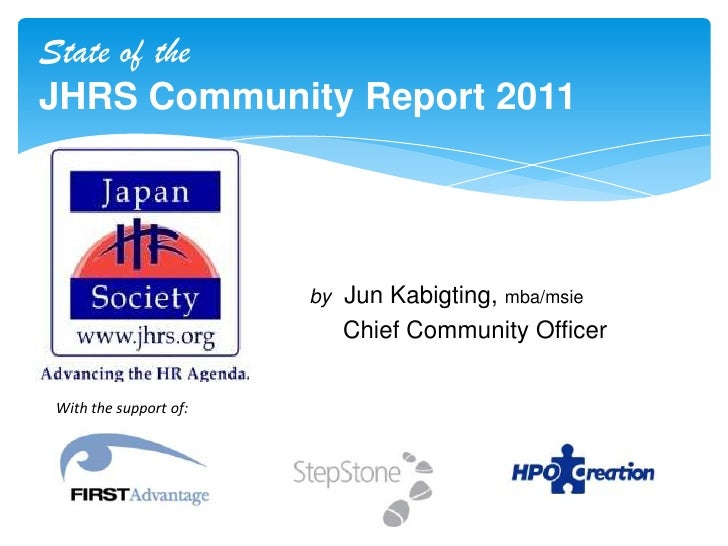 State of the <br />JHRS Community Report 2011<br />byJun Kabigting, mba/msie<br />     Chief Community Officer<br />With t...
