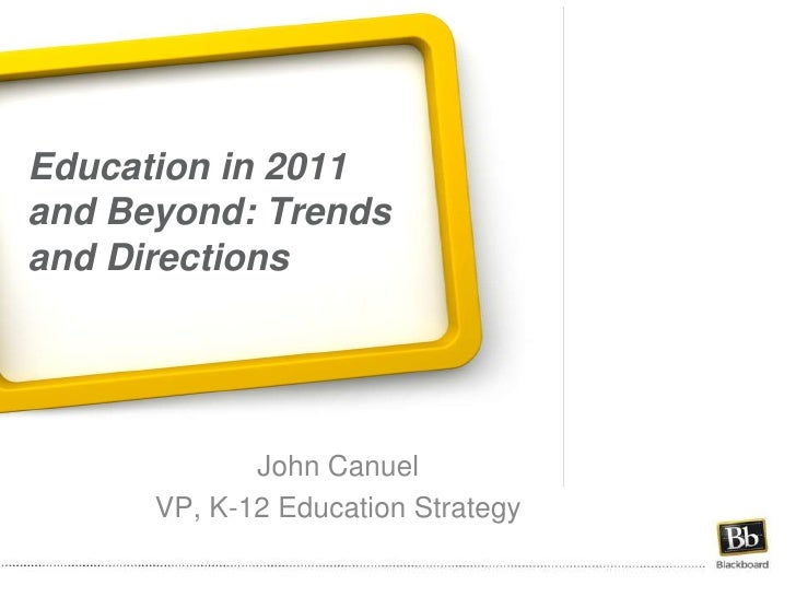Education in 2011 and Beyond: Trends and Directions <br />John Canuel<br />VP, K-12 Education Strategy<br />