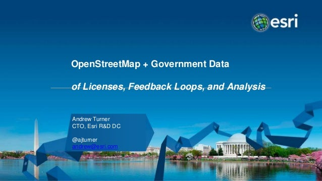 OpenStreetMap + Government Data of Licenses, Feedback Loops, and Analysis Andrew Turner CTO, Esri R&D DC @ajturner andrew@...