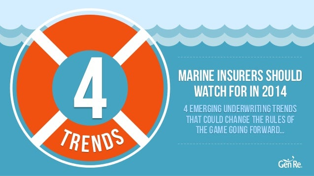 4  Marine Insurers Should Watch For in 2014 4 emerging underwriting trends that could change the rules of the game going f...