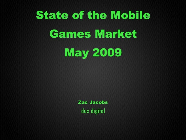 State of the Mobile Games Market May 2009 Zac Jacobs dux digital