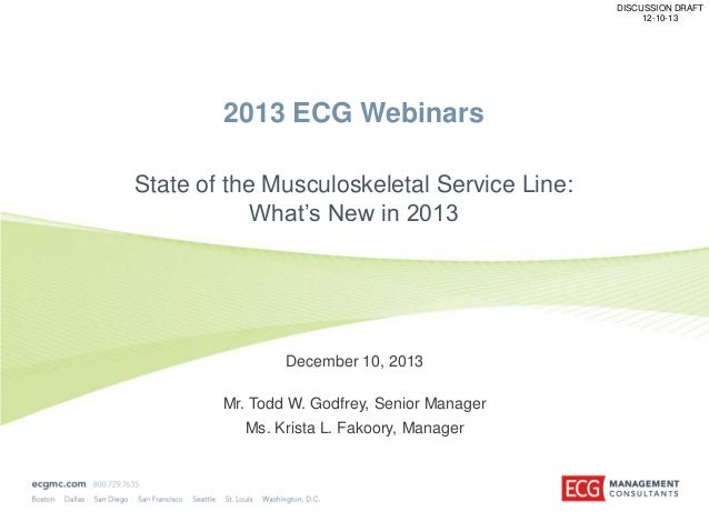 DISCUSSION DRAFT 12-10-13  2013 ECG Webinars State of the Musculoskeletal Service Line: What's New in 2013  December 10, 2...