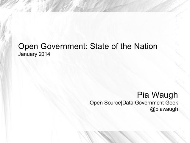 Open Government: State of the Nation January 2014  Pia Waugh Open Source|Data|Government Geek @piawaugh