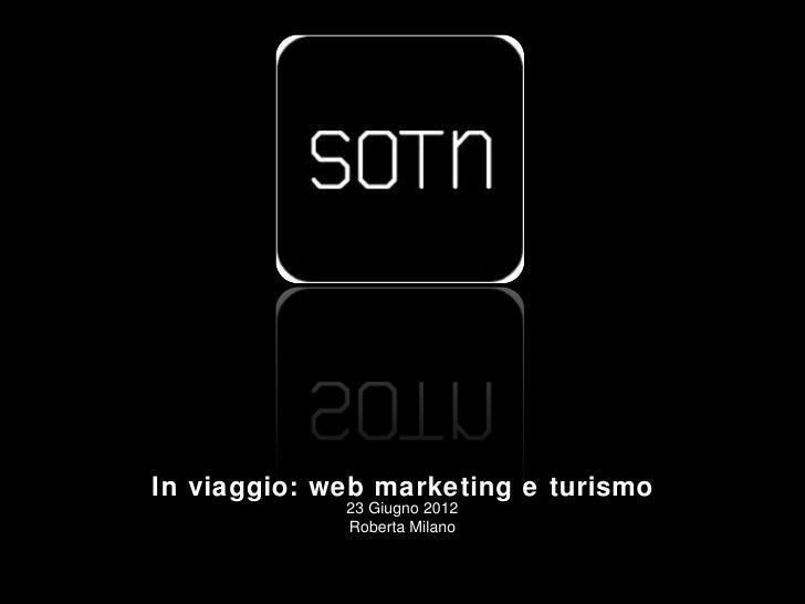 In viaggio: web marketing e turismo             23 Giugno 2012             Roberta Milano               2012,