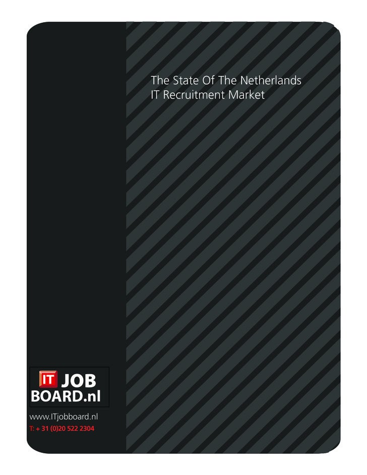 The State Of The Netherlands                          IT Recruitment Market     www.ITjobboard.nl T: + 31 (0)20 522 2304