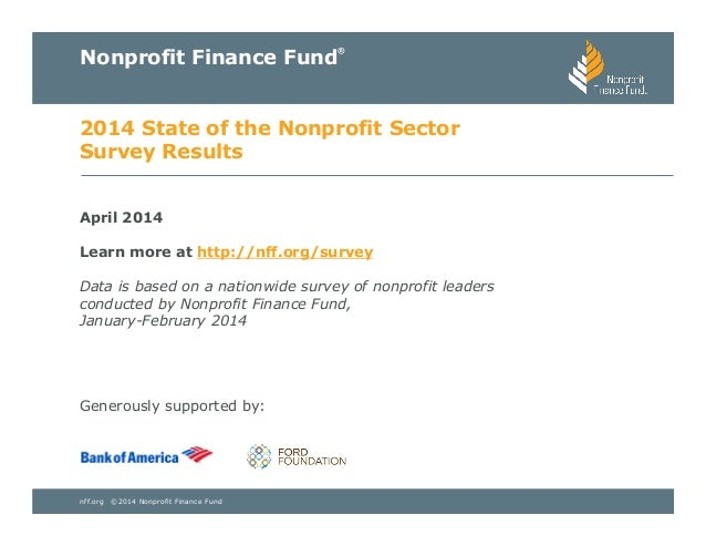 nff.org ©2014 Nonprofit Finance Fund Nonprofit Finance Fund ® 2014 State of the Nonprofit Sector Survey Results April 2014...
