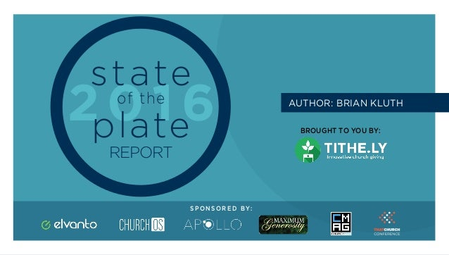 S T A T E O F T H E P L A T E 1 Powered by tithe.ly 2 0 1 6 state of the plate REPORT BROUGHT TO YOU BY: S P O N S O R E D...