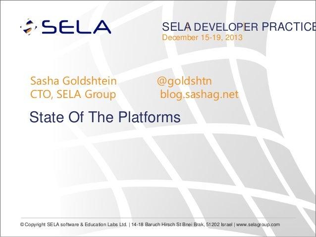 SELA DEVELOPER PRACTICE December 15-19, 2013  Sasha Goldshtein CTO, SELA Group  @goldshtn blog.sashag.net  State Of The Pl...