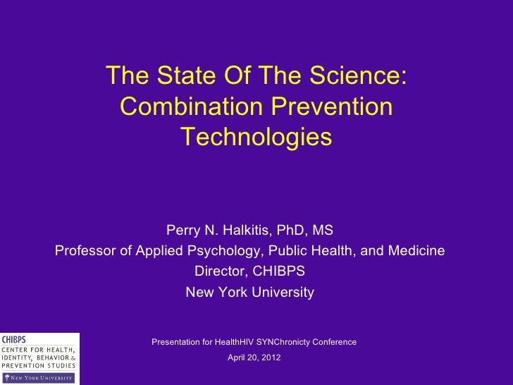The State Of The Science:        Combination Prevention             Technologies                  Perry N. Halkitis, PhD, ...