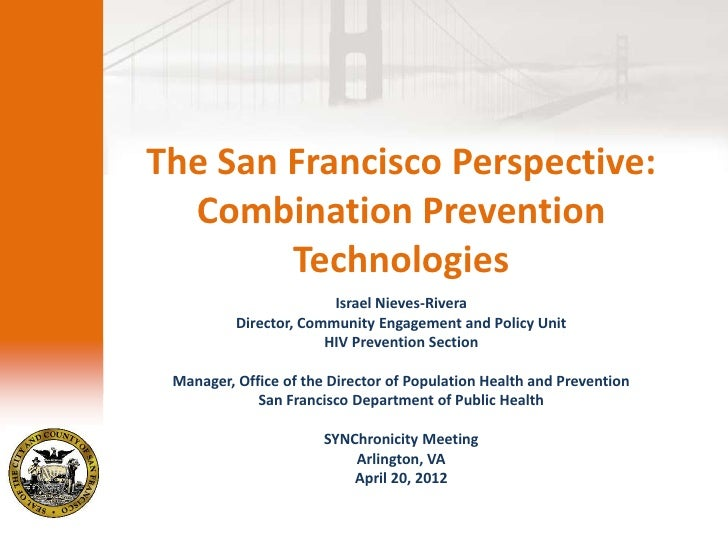 The San Francisco Perspective:  Combination Prevention        Technologies                        Israel Nieves-Rivera    ...