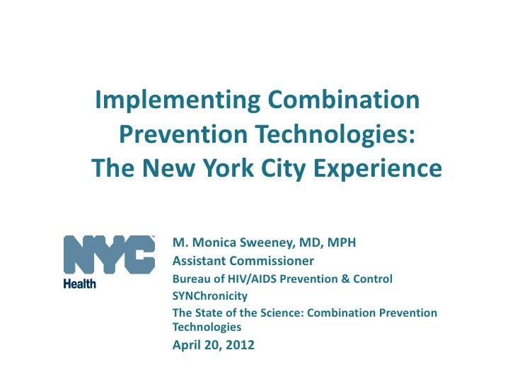 Implementing Combination  Prevention Technologies:The New York City Experience      M. Monica Sweeney, MD, MPH      Assist...