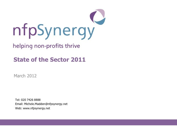 State of the Sector 2011March 2012Tel: 020 7426 8888Email: Michele.Madden@nfpsynergy.netWeb: www.nfpsynergy.net