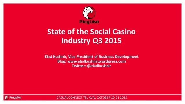 State of the Social Casino Industry Q3 2015 Elad Kushnir, Vice President of Business Development Blog: www.eladkushnir.wor...
