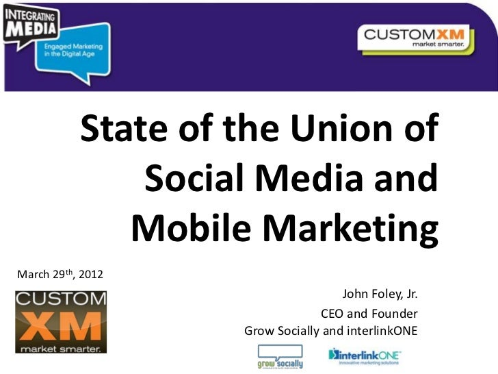 State of the Union of               Social Media and              Mobile MarketingMarch 29th, 2012                        ...