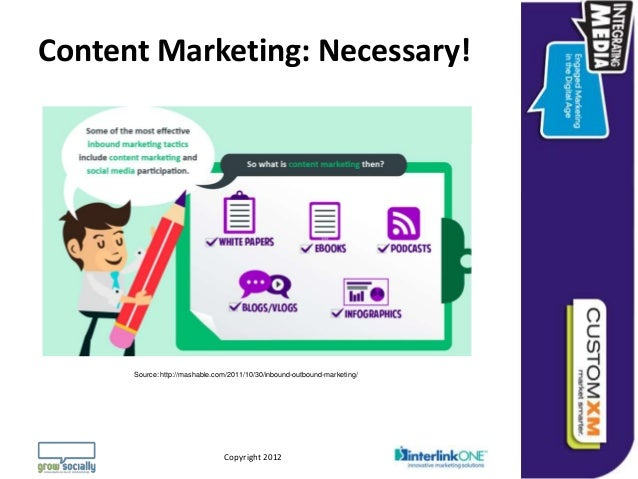Content Marketing: Necessary!      Source: http://mashable.com/2011/10/30/inbound-outbound-marketing/                     ...