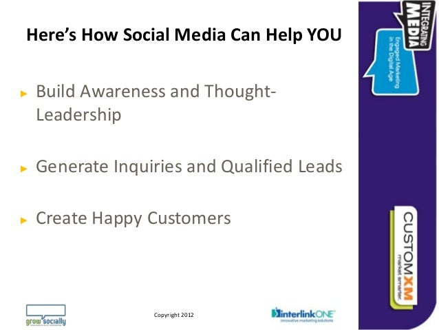 Here's How Social Media Can Help YOU►   Build Awareness and Thought-    Leadership►   Generate Inquiries and Qualified Lea...
