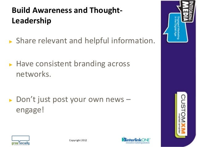 Build Awareness and Thought-Leadership►   Share relevant and helpful information.►   Have consistent branding across    ne...