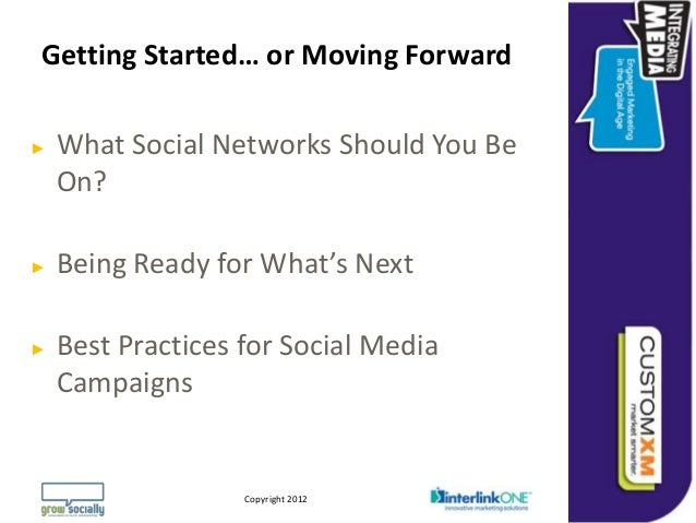 Getting Started… or Moving Forward►   What Social Networks Should You Be    On?►   Being Ready for What's Next►   Best Pra...